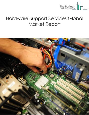 Hardware Support Services Global Market Report 2021: COVID-19 Impact and Recovery to 2030