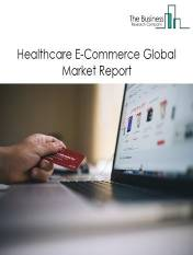 Healthcare E-Commerce Global Market Report 2020-30: Covid 19 Implications and Growth