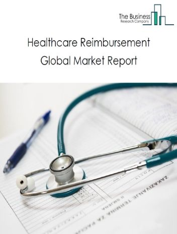 Healthcare Reimbursement Global Market Report 2021: COVID-19 Growth And Change To 2030