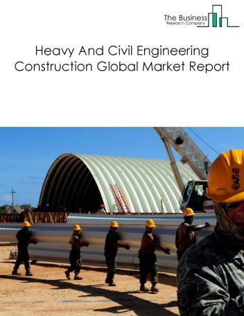 Heavy And Civil Engineering Construction Global Market Report 2018