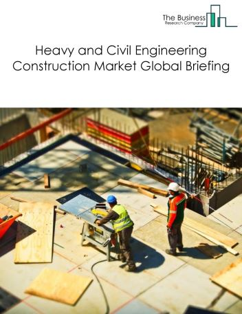 Heavy and Civil Engineering Construction Market Global Briefing 2018