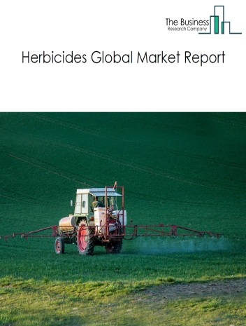 Herbicides Global Market Report 2021: COVID 19 Impact and Recovery to 2030