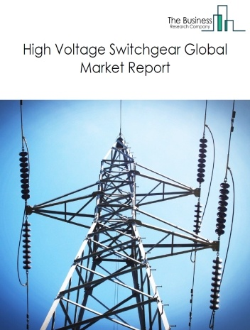 High Voltage Switchgear Global Market Report 2021: COVID 19 Impact and Recovery to 2030