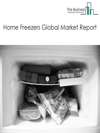 Home Freezers Global Market Report 2020