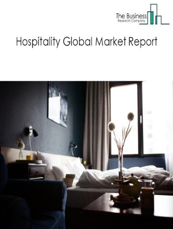 Hospitality Global Market Report 2020-30: Covid 19 Impact and Recovery