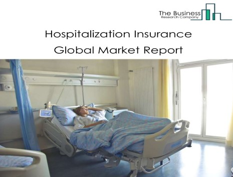 Hospitalization Insurance Global Market Report 2021: COVID-19 Impact And Recovery To 2030