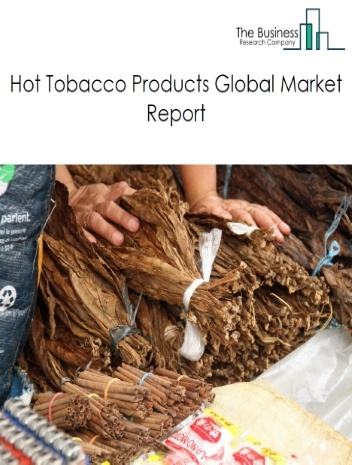 Hot Tobacco Products Market Global Report 2020-30: Covid 19 Growth and Change
