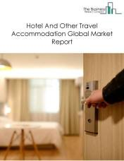 Hotel And Other Travel Accommodation Global Market Report 2019