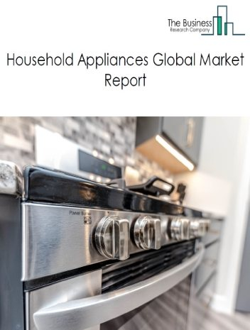 Household Appliances Global Market Report 2021: COVID-19 Impact and Recovery to 2030