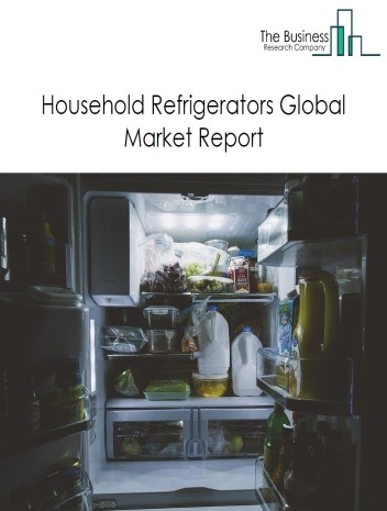 Household Refrigerators Global Market Report 2020