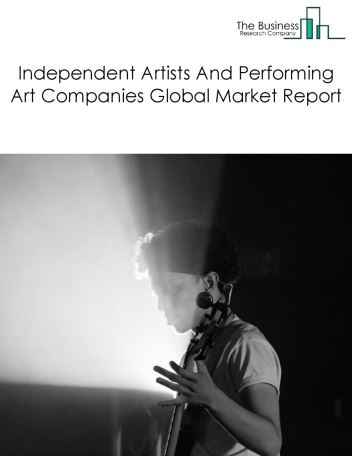 Independent Artists And Performing Art Companies Global Market Report 2021: COVID-19 Impact and Recovery to 2030