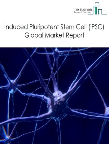 Induced Pluripotent Stem Cell (iPSC) Global Market Report 2021: COVID-19 Growth And Change To 2030