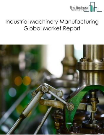 Industrial Machinery Manufacturing Global Market Report 2020