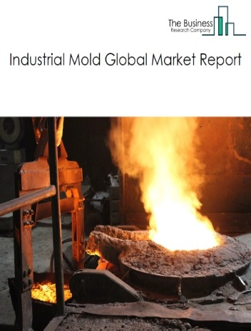 Industrial Mold Global Market Report 2021: COVID-19 Impact and Recovery to 2030