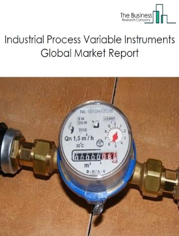 Industrial Process Variable Instruments Global Market Report 2020-30: Covid 19 Impact and Recovery