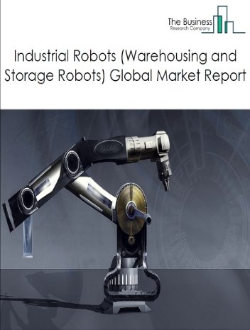 Industrial Robots (Warehousing and Storage Robots)