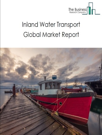 Inland Water Transport Global Market Report 2021: COVID-19 Impact and Recovery to 2030