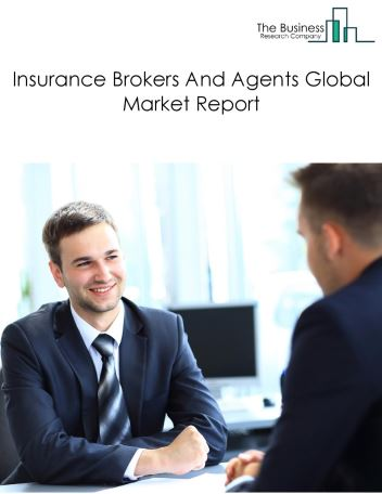 Insurance Brokers & Agents Global Market Report 2021: COVID-19 Impact and Recovery to 2030