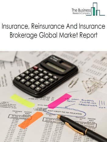 Insurance, Reinsurance And Insurance Brokerage Global Market Report 2021: COVID-19 Impact and Recovery to 2030