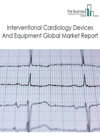 Interventional Cardiology Devices And Equipment Global Market Report 2021: COVID 19 Impact and Recovery to 2030