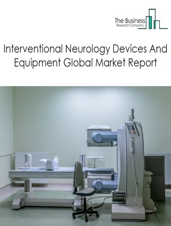 Interventional Neurology Devices And Equipment