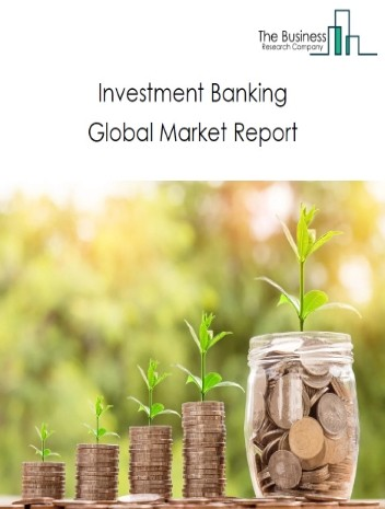 Investment Banking Global Market Report 2021: COVID-19 Impact and Recovery to 2030