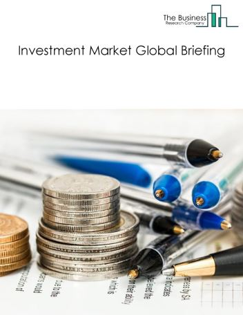Investments Market Global Briefing 2018