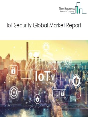 IoT Security Global Market Report 2020-30: Covid 19 Growth And Change