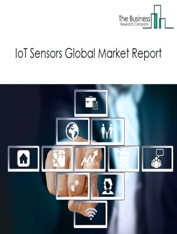 IOT Sensors Global Market Report 2021: COVID 19 Growth And Change to 2030