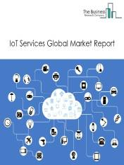 IoT Services Market Global Report 2020-30: Covid 19 Growth and Change
