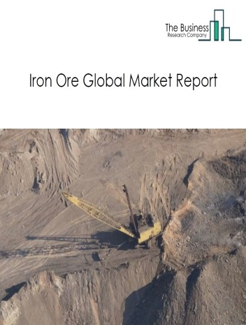 Iron Ore Market - By Type Of Ore (Agglomerated Iron Ores, Nonagglomerated Iron Ores And Concentrates), By End-Users (Construction, Manufacturing, Others), And By Region, Opportunities And Strategies - Global Forecast To 2030