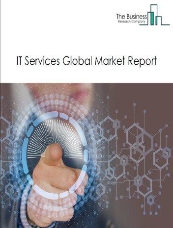 IT Services Global Market Report 2020-30: Covid 19 Impact and Recovery