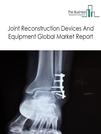 Joint Reconstruction Devices And Equipment