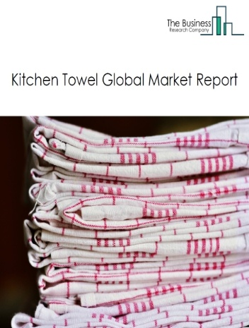 Kitchen Towel Global Market Report 2021: COVID 19 Impact and Recovery to 2030