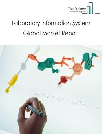 Laboratory Information System Global Market Report 2021: COVID-19 Growth And Change To 2030