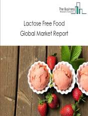 Lactose Free Food Global Market Report 2021: COVID 19 Growth And Change to 2030