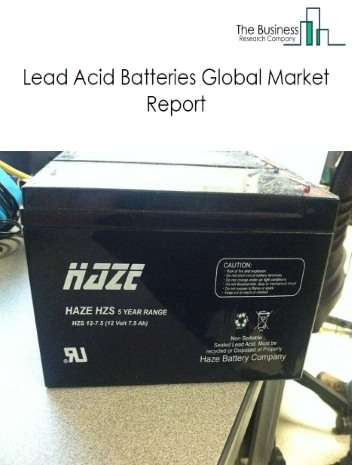Lead Acid Batteries Global Market Report 2020-30: Covid 19 Impact and Recovery