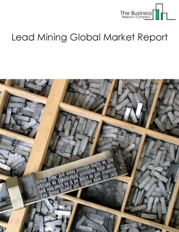 Lead Mining Global Market Report 2018