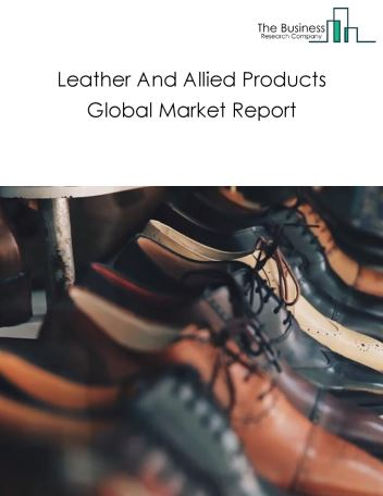 Leather And Allied Products Global Market Report 2019