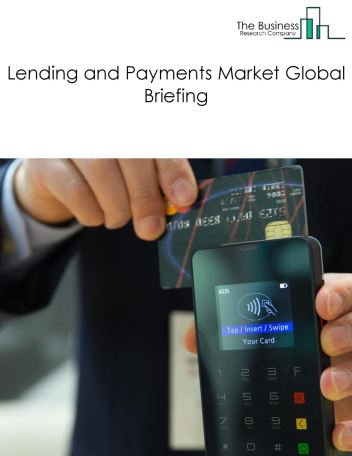 Lending and Payments Market Global Briefing 2018