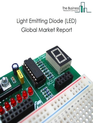 Light Emitting Diode (LED) Global Market Report 2021: COVID 19 Impact and Recovery to 2030