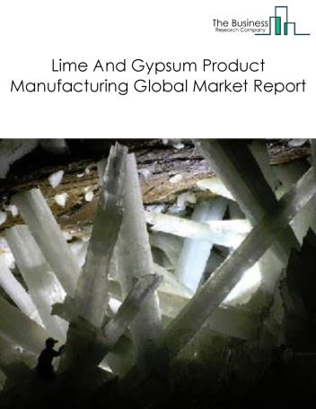 Lime And Gypsum Product Manufacturing Global Market Report 2019