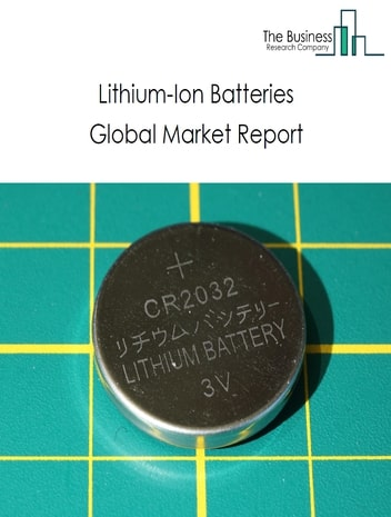 Lithium-Ion Batteries Global Market Report 2020