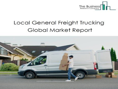 Local General Freight Trucking Global Market Report 2021: COVID 19 Impact and Recovery to 2030