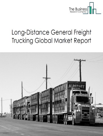 Long-Distance General Freight Trucking Global Market Report 2021: COVID 19 Impact and Recovery to 2030