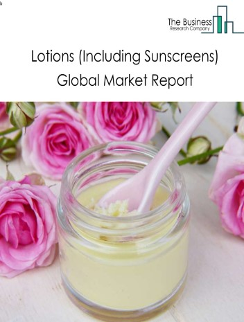 Lotions (Including Sunscreens) Global Market Report 2021: COVID 19 Impact and Recovery to 2030
