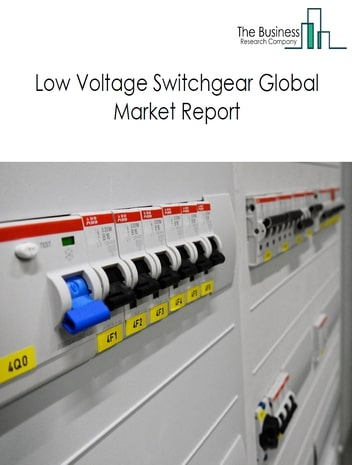 Low Voltage Switchgear Global Market Report 2021: COVID 19 Impact and Recovery to 2030
