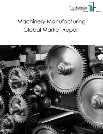 Machinery Manufacturing Global Market Report 2018