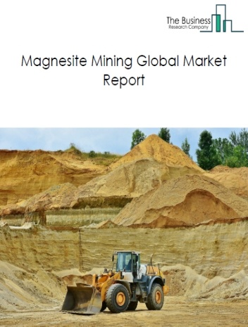 Magnesite Mining Global Market Report 2020