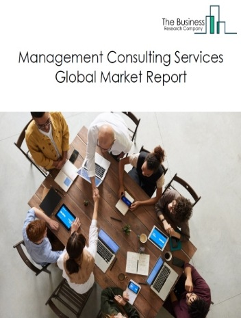 Management Consulting Services Global Market Report 2021: COVID-19 Impact and Recovery to 2030